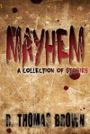 Mayhem: A Collection of Stories - R. Thomas Brown