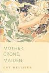 Mother, Crone, Maiden - Goñi Montes, Cat Hellisen