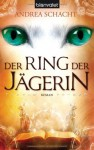 Der Ring der Jägerin - Andrea Schacht