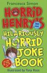 Horrid Henry's Hilariously Horrid Joke Book - Francesca Simon, Tony Ross