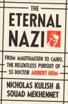 The Eternal Nazi: From Mauthausen to Cairo, the Relentless Pursuit of SS Doctor Aribert Heim - Nicholas Kulish, Souad Mekhennet