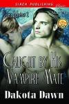Caught By His Vampire Mate - Dakota Dawn