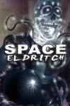 Space Eldritch - Nathan Shumate, Carter Reid, Robert J. Defendi, Michael R. Collings, D.J. Butler, Howard Tayler, Brad R. Torgersen, David J. West, Larry Correia