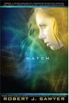 Watch: Book II in the WWW Trilogy - Robert J. Sawyer