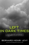 Left in Dark Times: A Stand Against the New Barbarism - Bernard-Henri Lévy, Benjamin Moser