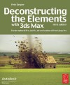 Deconstructing the Elements with 3ds Max: Create natural fire, earth, air and water without plug-ins (Autodesk Media and Entertainment Techniques) - Pete Draper
