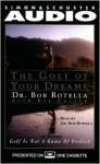 Golf of Your Dreams - Bob Rotella, Robert Cullen