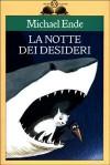 La notte dei desideri - Michael Ende, Elisabetta Dell'Anna Ciancia, Rosella Carpinella Guarnieri
