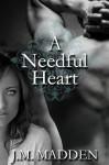 A Needful Heart - J.M. Madden