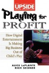 Playing for Profit: How Digital Entertainment Is Making Big Business Out of Child's Play - Alice LaPlante, Rich Seidner