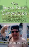 The Smart Aleck Chronicles: A Compendium of Careless Comments for All Sorts of Occasions - Mike Robertson