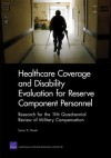 Healthcare Coverage and Disability Evaluation for Reserve Component Personnel: Research for the 11th Quadrennial Review of Military Compensation - David Thaler, Gary Cecchine, Anny Wong, Timothy Jackson, Susan D. Hosek