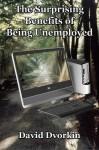 The Surprising Benefits of Being Unemployed - David Dvorkin