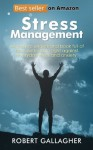 Stress Management (An Easy To Understand Book Full Of Tips And Tricks To Fight Against Everyday Stress And Anxiety) - Robert Gallagher