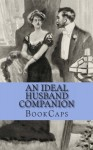 An Ideal Husband Companion: Includes Study Guide, Historical Context, Biography, and Character Index - BookCaps