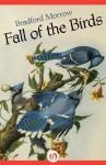Fall of the Birds - Bradford Morrow