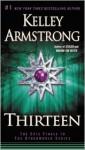 Thirteen (Women of the Otherworld, #13) - Kelley Armstrong