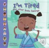 I'm Tired! and Other Body Feelings. Clare Hibbert - Clare Hibbert