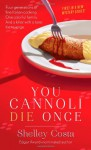 You Cannoli Die Once - Shelley Costa