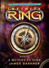 Infinity Ring Book 1: A Mutiny in Time - James Dashner