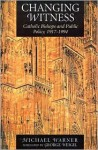 Changing Witness: Catholic Bishops and Public Policy, 1917-1994 - Michael Warner
