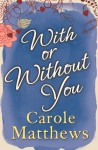With or Without You - Carole Matthews