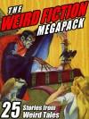 The Weird Fiction Megapack: 25 Stories from Weird Tales - John Gregory Betancourt, Darrell Schweitzer, Robert E. Howard, Steve Rasnic Tem, H.P. Lovecraft