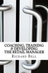 Coaching, Training & Developing The Retail Manager - Richard Bell