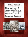 The History of Emily Montague. Volume 1 of 4 - Frances Brooke