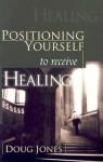 Positioning Yourself to Receive Healing - Doug Jones