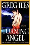 Turning Angel (Penn Cage #2) - Greg Iles