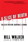A Slice of Death: Tales of Mystery, Suspense & Terror - Bill Walker