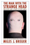 The Man with the Strange Head and Other Early Science Fiction Stories - Miles J. Breuer, Michael R. Page
