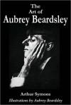 The Art of Aubrey Beardsley - Arthur Symons, Aubrey Beardsley