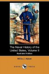 The Naval History of the United States, Volume II (Illustrated Edition) (Dodo Press) - Willis John Abbot