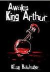 Awake, King Arthur - Glen Batchelor
