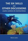 The Six Skills and Other Discussions: Creative Solutions for Technical Divers - Steve Lewis