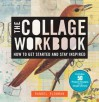 The Collage Workbook: How to Get Started and Stay Inspired - Randel Plowman