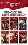 One-Click Buy: March Harlequin Blaze - Joanne Rock, Kathleen O'Reilly, Jordan Summers, Stephanie Tyler, Wendy Etherington, Jo Leigh