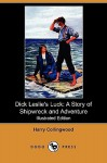 Dick Leslie's Luck: A Story of Shipwreck and Adventure (Illustrated Edition) (Dodo Press) - Harry Collingwood