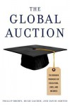 The Global Auction: The Broken Promises of Education, Jobs, and Incomes - Phillip Brown, Hugh Lauder, David Ashton