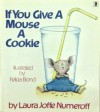 If You Give a Mouse a Cookie - Laura Joffe Numeroff