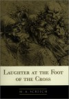 Laughter At The Foot Of The Cross - M.A. Screech