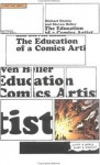 The Education of a Comics Artist: Visual Narrative in Cartoons, Graphic Novels, and Beyond - Michael Dooley, Steven Heller, Michael Dooly