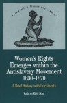 Women's Rights Emerges within the Anti-Slavery Movement, 1830-1870: A Brief History with Documents (The Bedford Series in History and Culture) - Kathryn Kish Sklar
