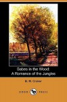 Babes in the Wood: A Romance of the Jungles (Dodo Press) - B.M. Croker