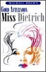 Good Afternoon Miss Dietrich - Michael Brown