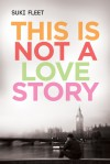 This Is Not a Love Story (Love Story Universe) - Suki Fleet
