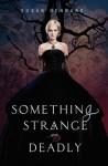 Something Strange and Deadly - Susan Dennard