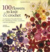 100 Flowers To Knit And Crochet - Lesley Stanfield